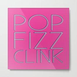 Pop, Fizz, Clink Metal Print