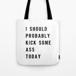 I Should Probably Kick Some Ass Today black and white typography poster design home wall decor Tote Bag