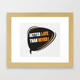 Better late than never Inspirational Motivational Quote Design Framed Art Print