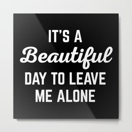 It's A Beautiful Day Funny Quote Metal Print