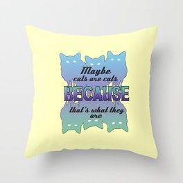 Maybe Cats Are Cats Because... Throw Pillow