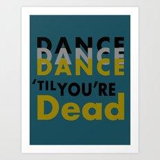 Dance Until You're Dead or Deceased in Teal Art Print