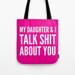 My Daughter & I Talk Shit About You (Magenta) Tote Bag