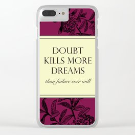 Doubt kills more dreams than failure ever will Clear iPhone Case