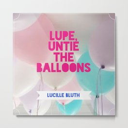 Lupe, untie the balloons!  Metal Print