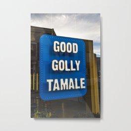 Good Golly Tamale Metal Print