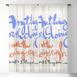 Anything worth doing is worth doing right - Hunter S. Thompson quote Sheer Curtain