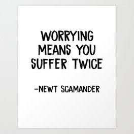 Newt Scamander, Fantastic Beasts And Where To Find Them, Worrying Means You Suffer Twice Art Print