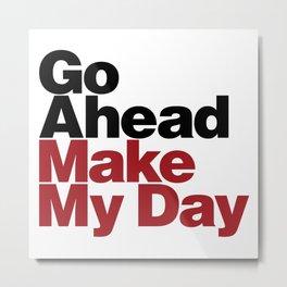 Go Ahead Make My Day Metal Print