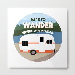 Dare to Wander Where Wifi is Weak Metal Print