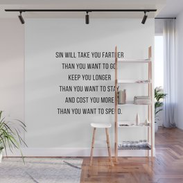 Sin Will Take You Farther Than You Want to Go, Keep You Longer Than You Want to Stay... Wall Mural