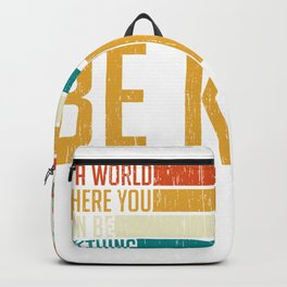 "Motivation Shirt For You ""In A World Where You Can Be Anything Be Kind"" T-shirt Design Inspirational Backpack"