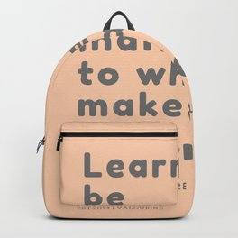 Learn to be indifferent to what makes no difference. Marcus Aurelius Backpack