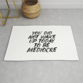 You Did Not Wake Up Today To Be Mediocre black and white typography poster for home decor bedroom Rug