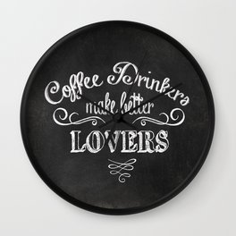 COFFEE DRINKERS MAKE BETTER LOVERS Wall Clock