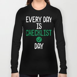 Every Day Is Checklist Day Long Sleeve T-shirt