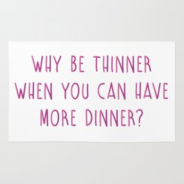 Why Be Thinner When You Can Have More Dinner Rug