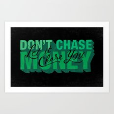 Don't Chase Money Art Print