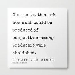 44  | 200410 | Ludwig Von Mises Quotes Metal Print