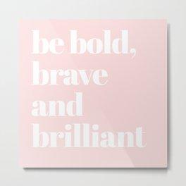 be bold II Metal Print