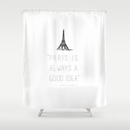 Paris is always a good idea | Audrey Hepburn Shower Curtain