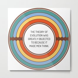 The theory of evolution was greatly objected to because it made men think Metal Print
