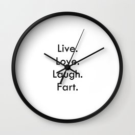 Live Love Laugh Fart - Funny inspirational quote Wall Clock