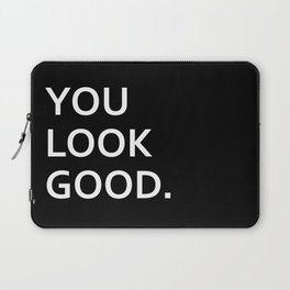 You look good funny hipster humor quote saying Laptop Sleeve