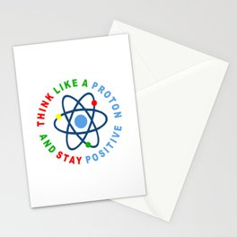 THINK LIKE A PROTON AND STAY POSITIVE Stationery Cards