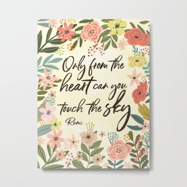 Only from the heart can you touch the sky. Rumi Quote Metal Print