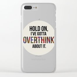 hold on, i've gotta overthink about it. Clear iPhone Case