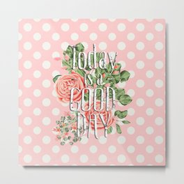 Today is a good day- Roses and Flowers on polka dot background Metal Print