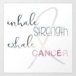 Inhale Strength Exhale Cancer 2  Art Print