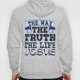 """""""The Way The Truth The Life Jesus"""" tee design. Best way to inspire your friends and family!  Hoody"""