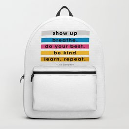 Show up, breathe, do your best, be kind, learn, repeat. Backpack