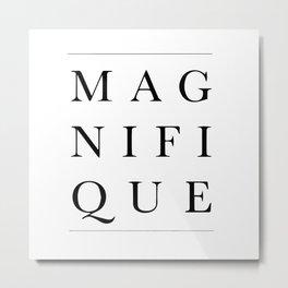 Magnifique Metal Print