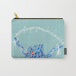 Everything is gonna be alright | always believe it | It is the first step to making it real Carry-All Pouch