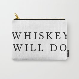 Whiskey will Do Carry-All Pouch