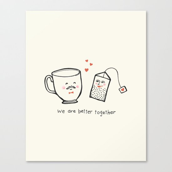 We Are Better Together - Tea and Teacup Valentine Canvas Print