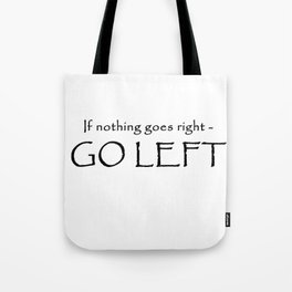 If nothing goes right - Go left Tote Bag