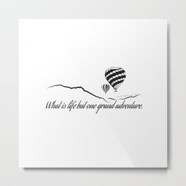 What is Life but One Grand Adventure. Metal Print