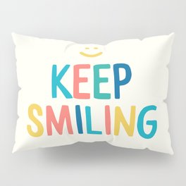 Keep Smiling - Colorful Happiness Quote Pillow Sham