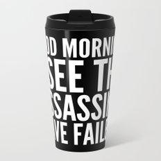 Good morning, I see the assassins have failed. (Black) Metal Travel Mug