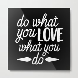 Do What You Love and Love What You Do Metal Print