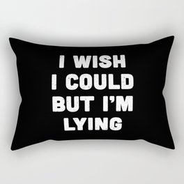 I wish I could but I'm lying. Rectangular Pillow