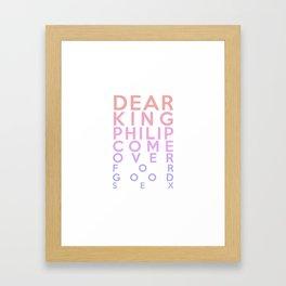Dear King Philip Come Over For Good Sex Framed Art Print
