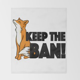 Keep the Ban! Anti Fox Hunting Illustration Throw Blanket