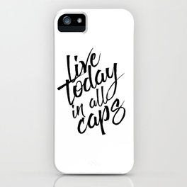 Live today in all Caps, Black and White, Nursery Decor, Office Decor, Bedroom iPhone Case