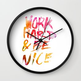 Work hard & be nice. Wall Clock