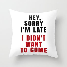 HEY, SORRY I'M LATE - I DIDN'T WANT TO COME (Crimson) Throw Pillow